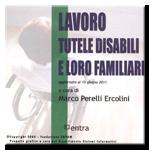 LAVORO TUTELE DISABILI E LORO FAMILIARI – VIII edizione aggiornata all' 8 nov.2017 a cura di Marco Perelli Ercolini